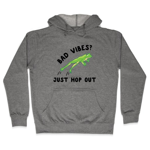 Bad Vibes? Just Hop Out Hooded Sweatshirt