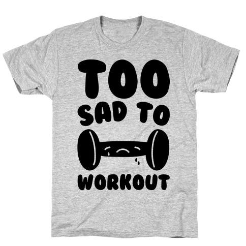 Too Sad To Workout Mens T-Shirt