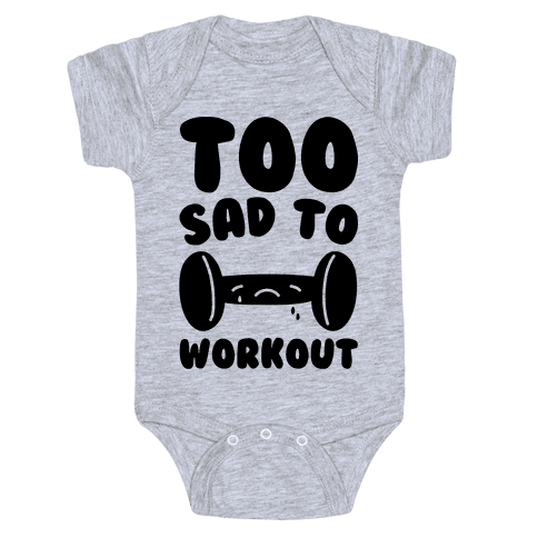 Too Sad To Workout Baby Onesy