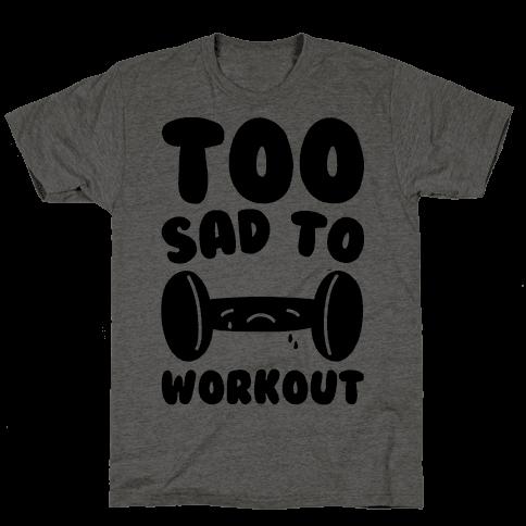 Too Sad To Workout