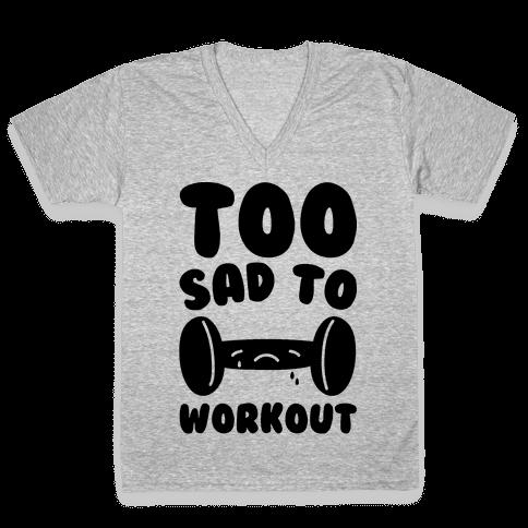 Too Sad To Workout V-Neck Tee Shirt