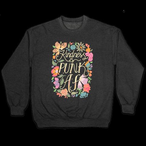 Kindness is Punk AF Pullover