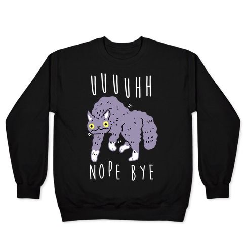 Uh Nope Bye Cat Pullover