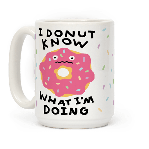 I Donut Know What I'm Doing Coffee Mug