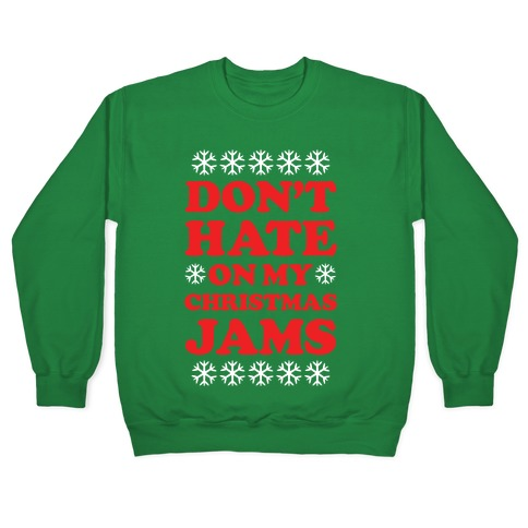 Don't Hate on My Christmas Jams Ugly Sweater Pullover