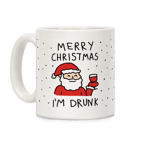 Merry Christmas I'm Drunk Coffee Mug
