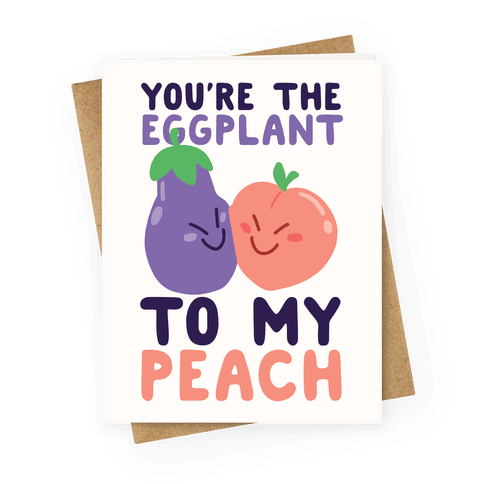 You're the Eggplant to my Peach Greeting Card