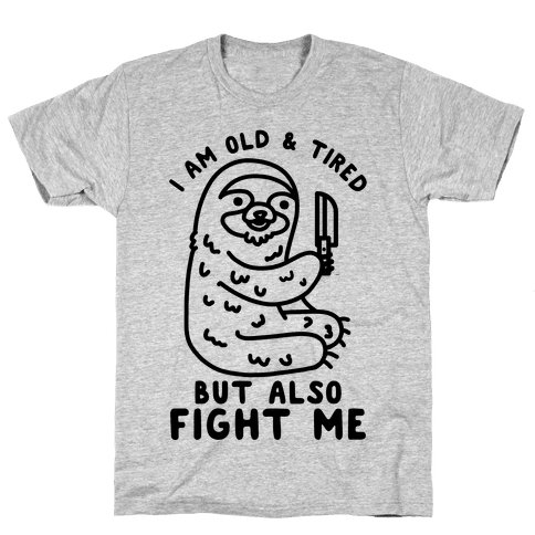 I Am Old and Tired But Also Fight Me Mens T-Shirt