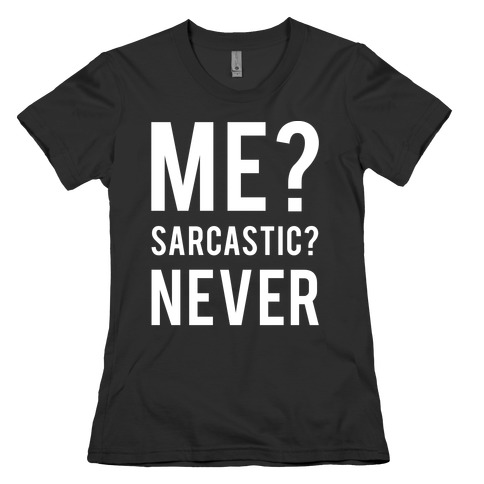 Me Sarcastic Never Womens T-Shirt