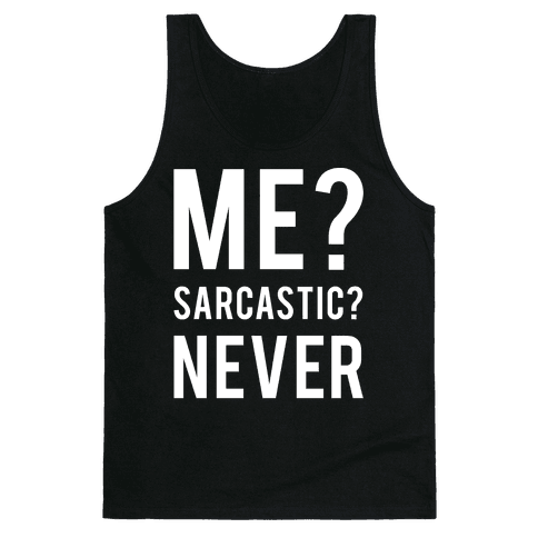 Me Sarcastic Never Tank Top