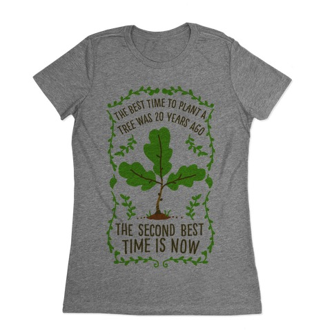 The Best Time to Plant a Tree Womens T-Shirt