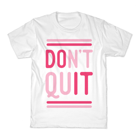 Don't Quit Kids T-Shirt