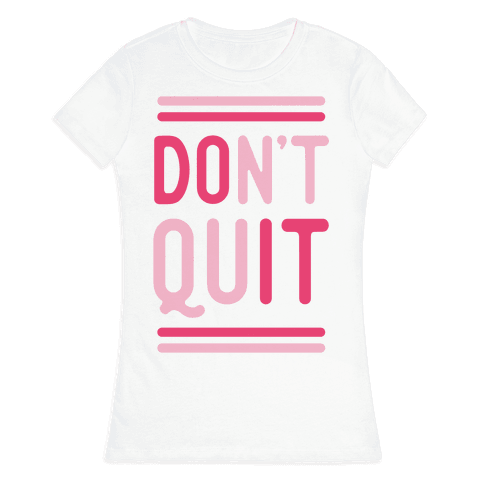 Don't Quit Womens T-Shirt