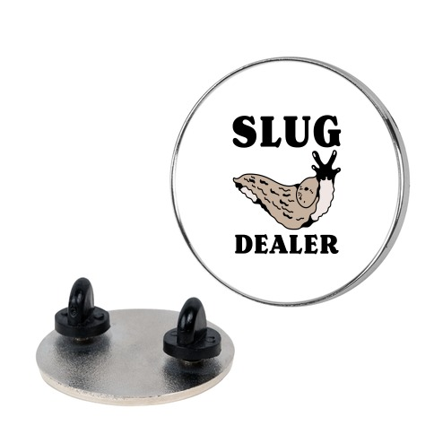 Slug Dealer Pin
