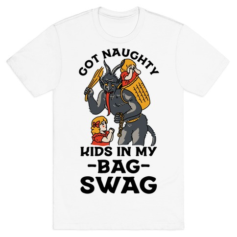 Got Naughty Kids In My Bag Swag T-Shirt
