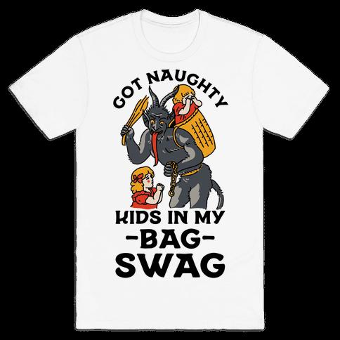 Got Naughty Kids In My Bag Swag Mens T-Shirt