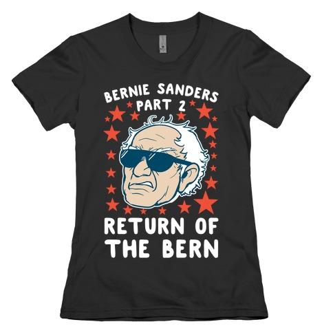 Bernie Sanders Part 2: RETURN OF THE BERN Womens T-Shirt