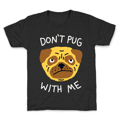 Don't Pug With Me Dog Kids T-Shirt