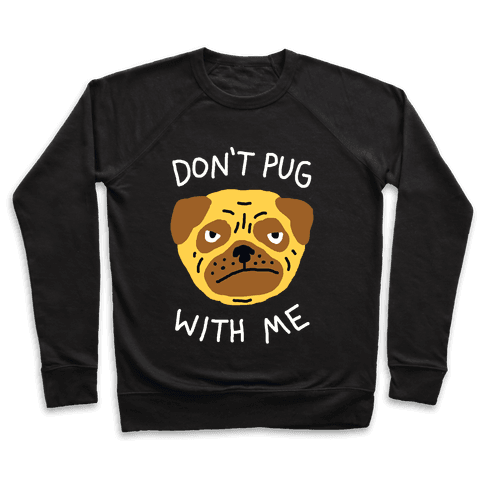 Don't Pug With Me Dog Pullover