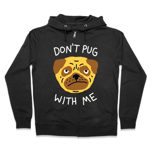 Don't Pug With Me Dog Zip Hoodie