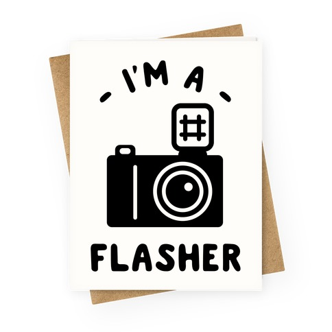 I'm a Flasher Greeting Card