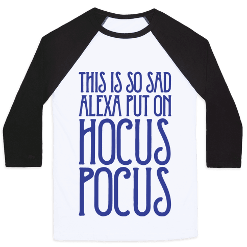 This Is So Sad Alexa Put On Hocus Pocus Parody Baseball Tee