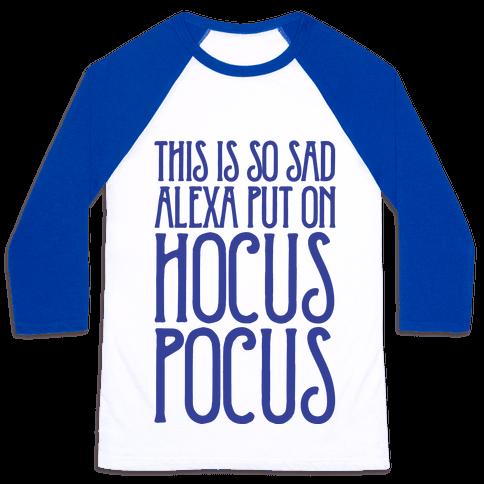 This Is So Sad Alexa Put On Hocus Pocus Parody Baseball Tee