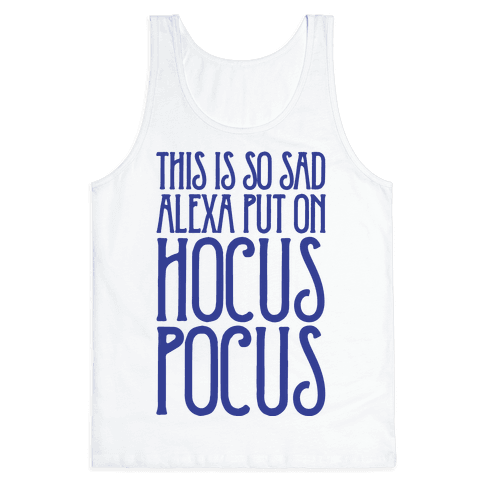 This Is So Sad Alexa Put On Hocus Pocus Parody Tank Top