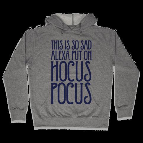 This Is So Sad Alexa Put On Hocus Pocus Parody Hooded Sweatshirt