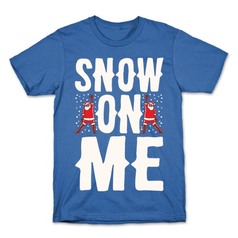 Snow On Me Parody White Print T-Shirt