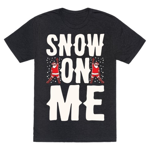 Snow On Me Parody White Print T-Shirt