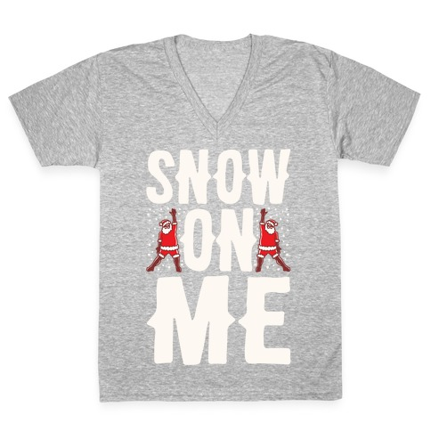 Snow On Me Parody White Print V-Neck Tee Shirt