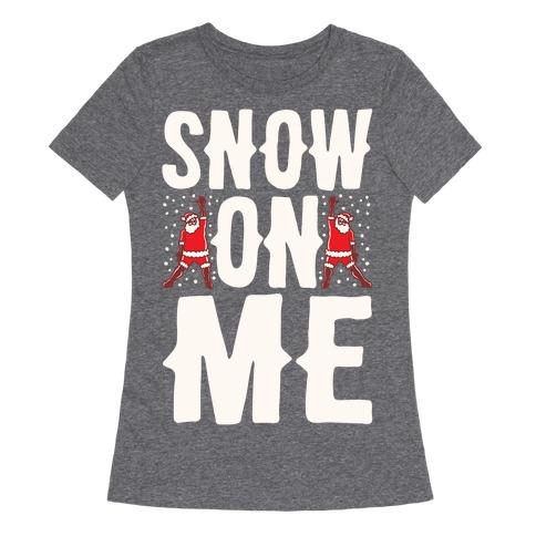 Snow On Me Parody White Print Womens T-Shirt