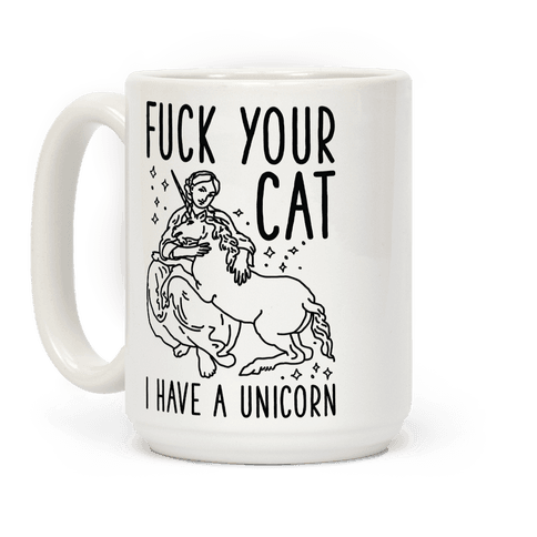 F*** Your Cat I Have a Unicorn Coffee Mug