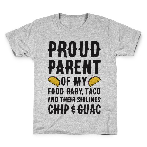 Proud Parent Of My Food Baby, Taco, And Their Siblings Chip & Guac Kids T-Shirt