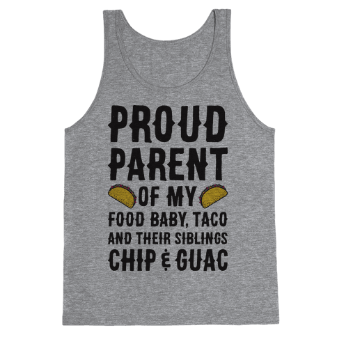 Proud Parent Of My Food Baby, Taco, And Their Siblings Chip & Guac Tank Top