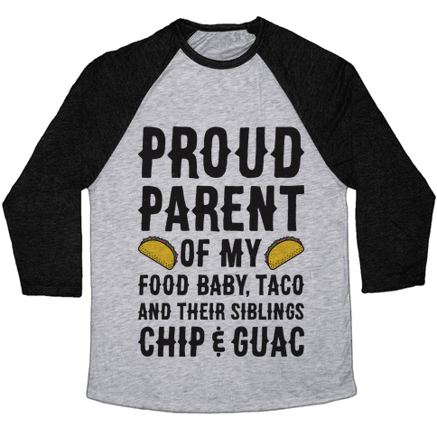 Proud Parent Of My Food Baby, Taco, And Their Siblings Chip & Guac Baseball Tee