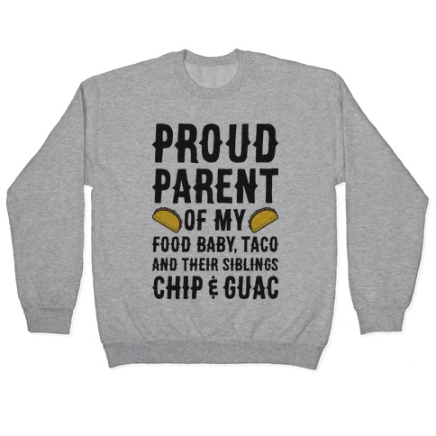 Proud Parent Of My Food Baby, Taco, And Their Siblings Chip & Guac Pullover