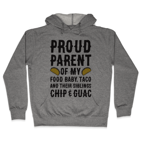 Proud Parent Of My Food Baby, Taco, And Their Siblings Chip & Guac Hooded Sweatshirt