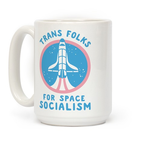 Trans Folks For Space Socialism Coffee Mug