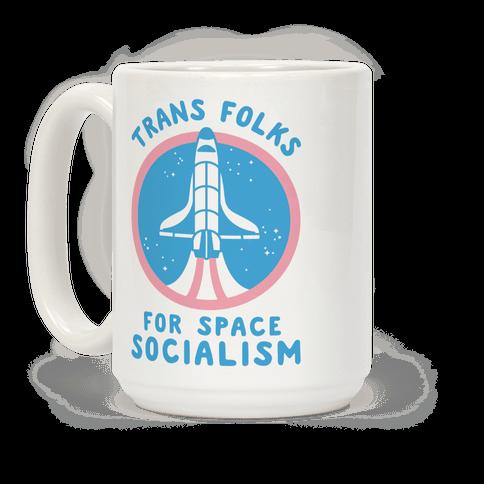 Trans Folks For Space Socialism Coffee Mug