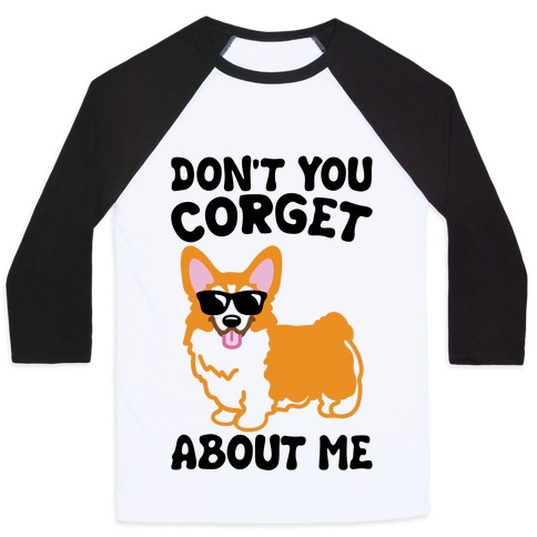 Don't You Corget About Me Parody Baseball Tee