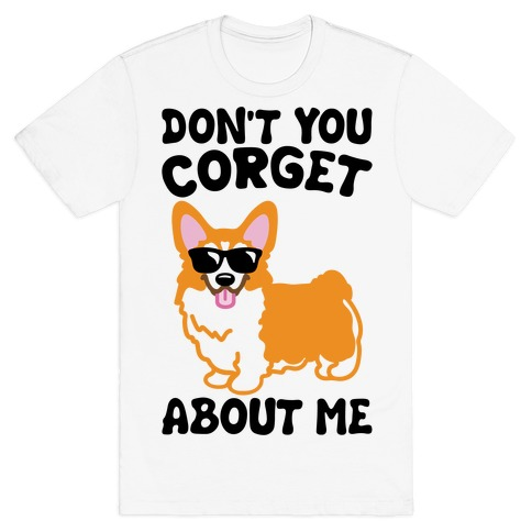 Don't You Corget About Me Parody T-Shirt