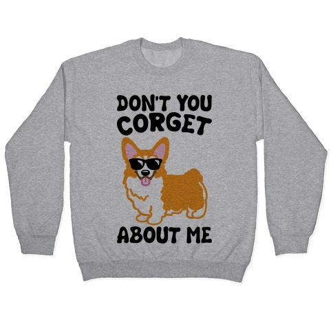 Don't You Corget About Me Parody Pullover