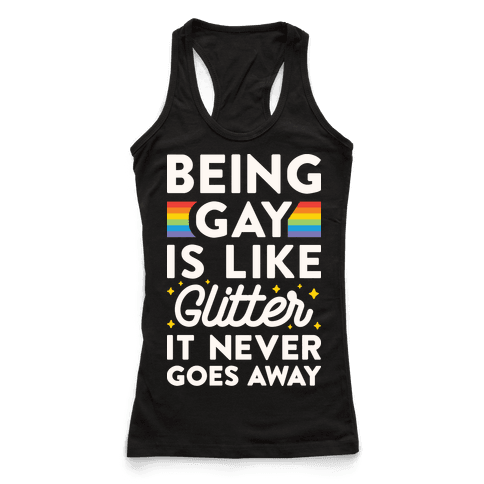 Being Gay Is Like Glitter It Never Goes Away