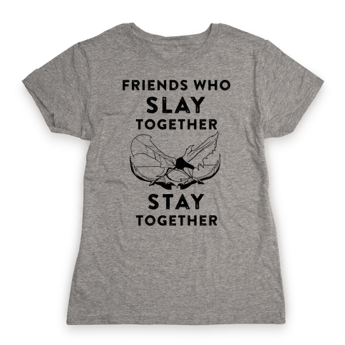 Friends Who Slay Together Womens T-Shirt