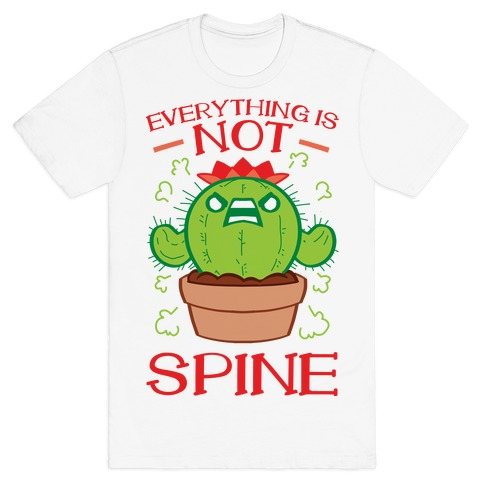 Everything Is NOT spine! T-Shirt