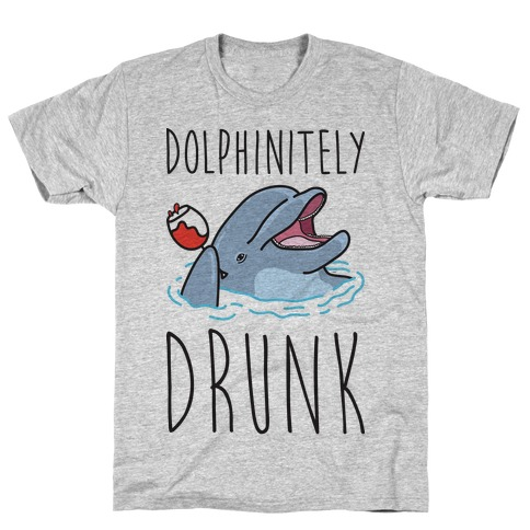 Dolphinitely Drunk T-Shirt