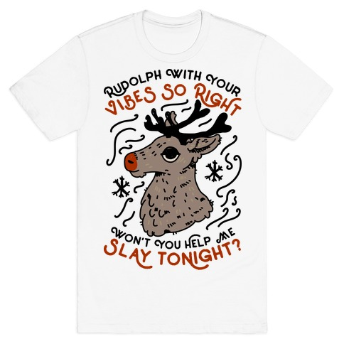 Rudolph With Your Vibes So Right T-Shirt