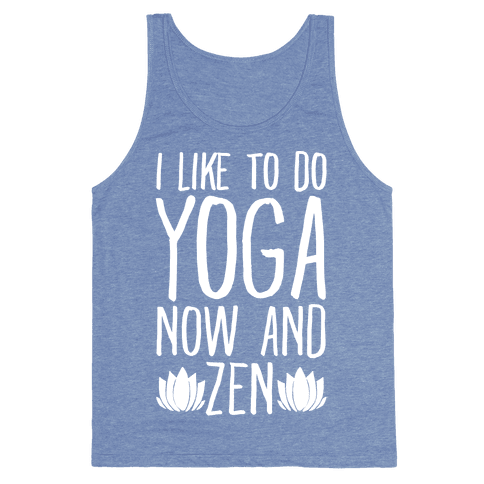 I Like To Do Yoga Now and Zen White Print Tank Top